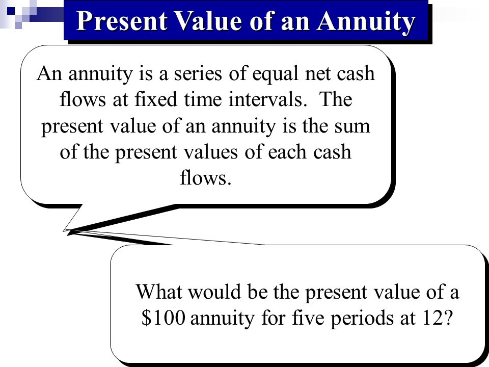 Present Value of an Annuity An annuity is a series of equal net cash flows at fixed time intervals.