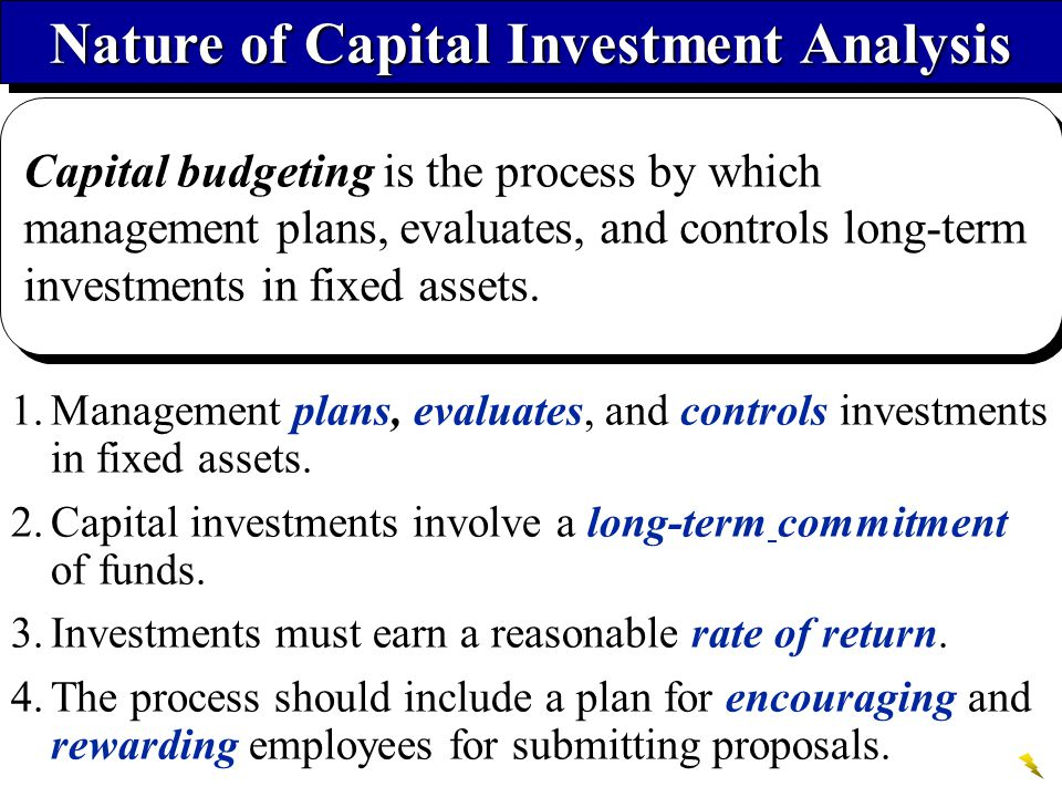 Nature of Capital Investment Analysis 1.Management plans, evaluates, and controls investments in fixed assets.