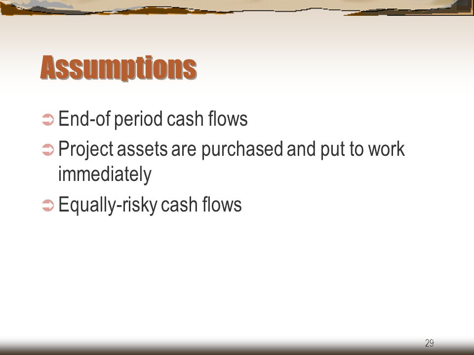 29 Assumptions  End-of period cash flows  Project assets are purchased and put to work immediately  Equally-risky cash flows