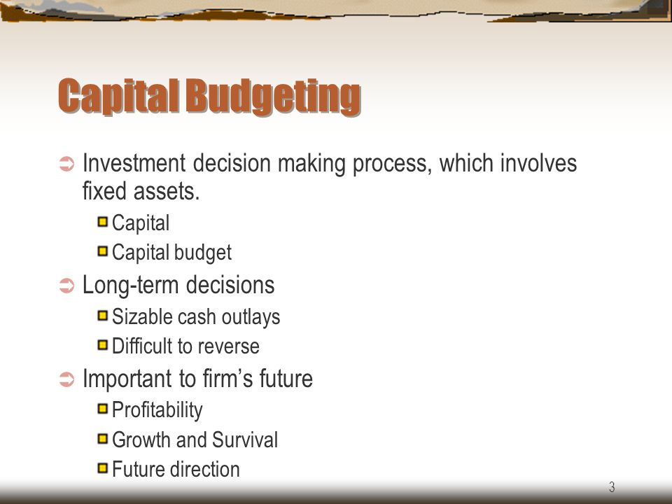 3 Capital Budgeting  Investment decision making process, which involves fixed assets.