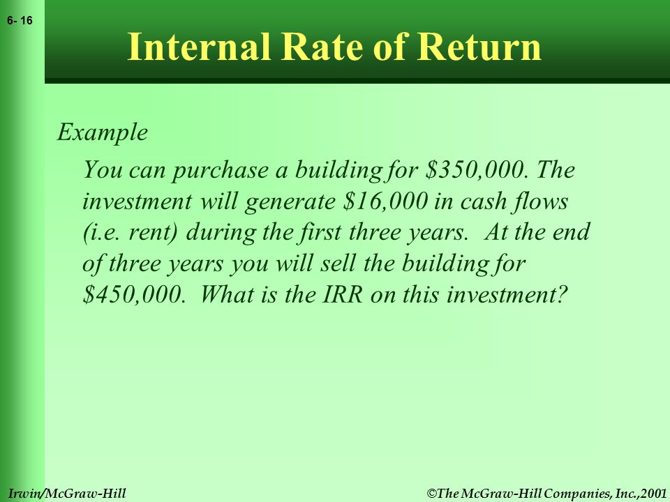 © The McGraw-Hill Companies, Inc.,2001 6- 16 Irwin/McGraw-Hill Internal Rate of Return Example You can purchase a building for $350,000.