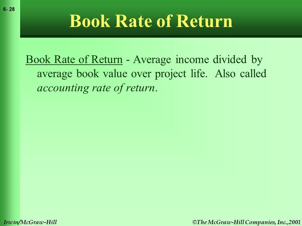© The McGraw-Hill Companies, Inc.,2001 6- 28 Irwin/McGraw-Hill Book Rate of Return Book Rate of Return - Average income divided by average book value over project life.