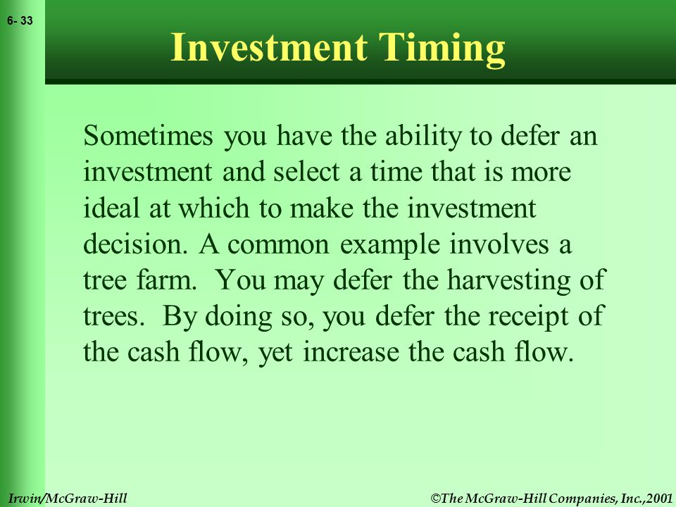 © The McGraw-Hill Companies, Inc.,2001 6- 33 Irwin/McGraw-Hill Investment Timing Sometimes you have the ability to defer an investment and select a time that is more ideal at which to make the investment decision.