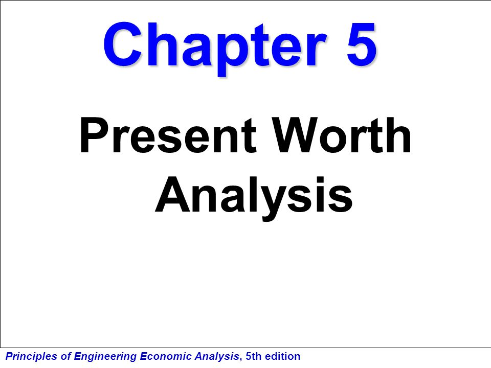Principles of Engineering Economic Analysis, 5th edition Systematic Economic Analysis Technique 1.