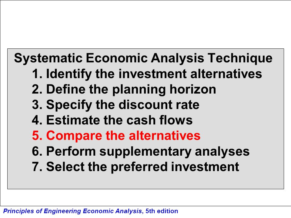 Principles of Engineering Economic Analysis, 5th edition Measures of Economic Worth Present Worth (> $0) Future Worth (> $0) Annual Worth (> $0) Capitalized Worth (> $0) Discounted Payback Period (< Value, e.g.