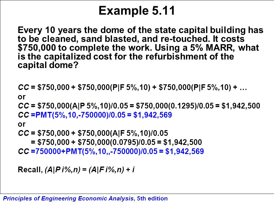 Principles of Engineering Economic Analysis, 5th edition Example 5.11 Every 10 years the dome of the state capital building has to be cleaned, sand bl