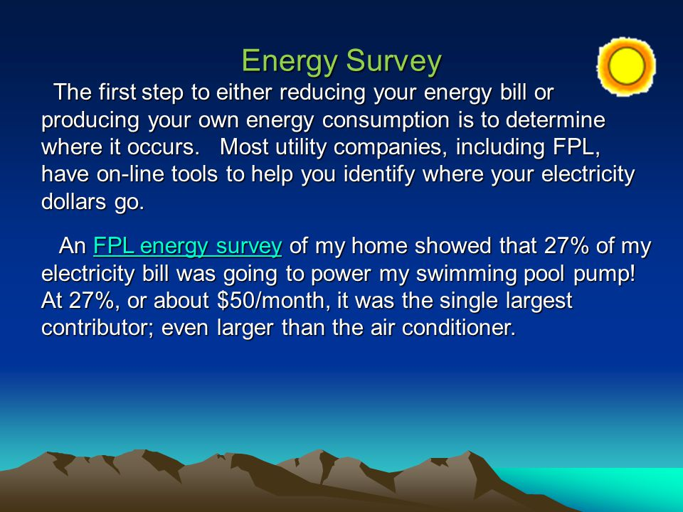 Energy Survey The first step to either reducing your energy bill or producing your own energy consumption is to determine where it occurs.