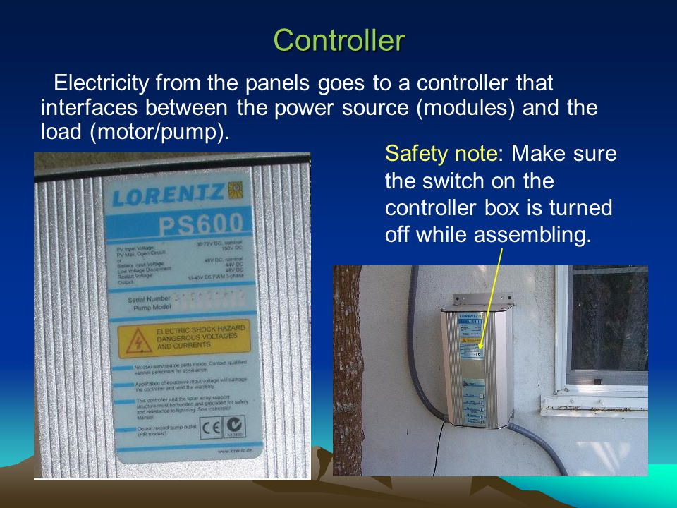 Controller Electricity from the panels goes to a controller that interfaces between the power source (modules) and the load (motor/pump).