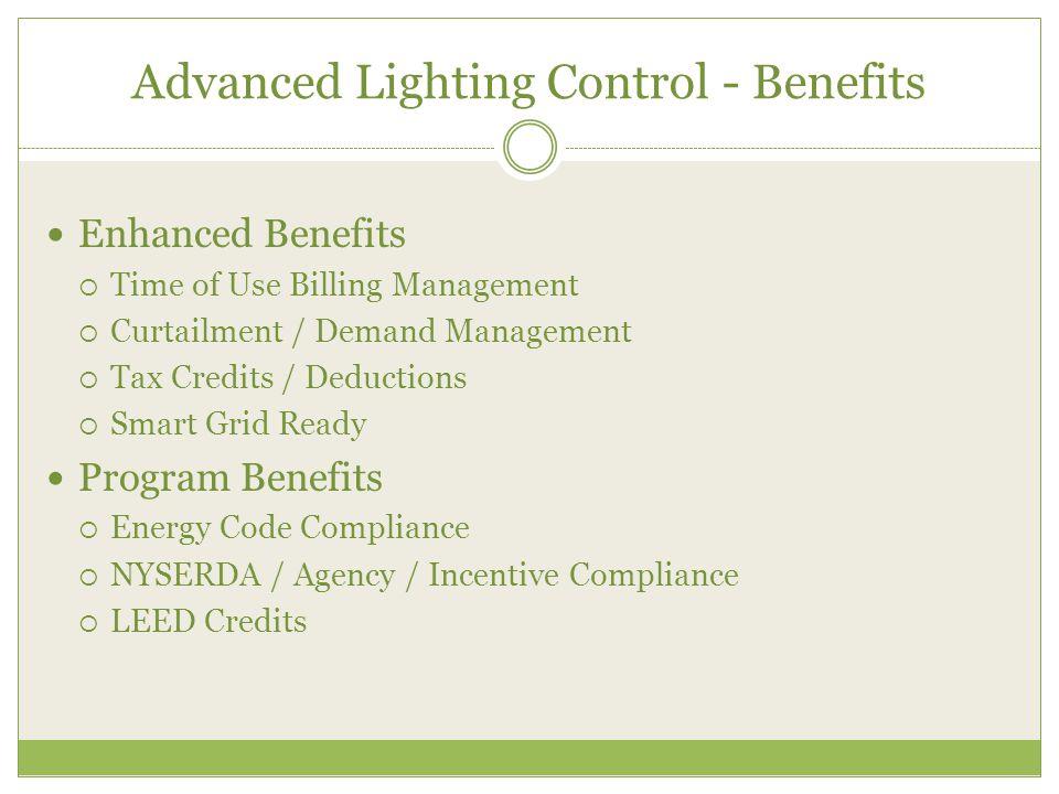 Advanced Lighting Control - Benefits Enhanced Benefits  Time of Use Billing Management  Curtailment / Demand Management  Tax Credits / Deductions 