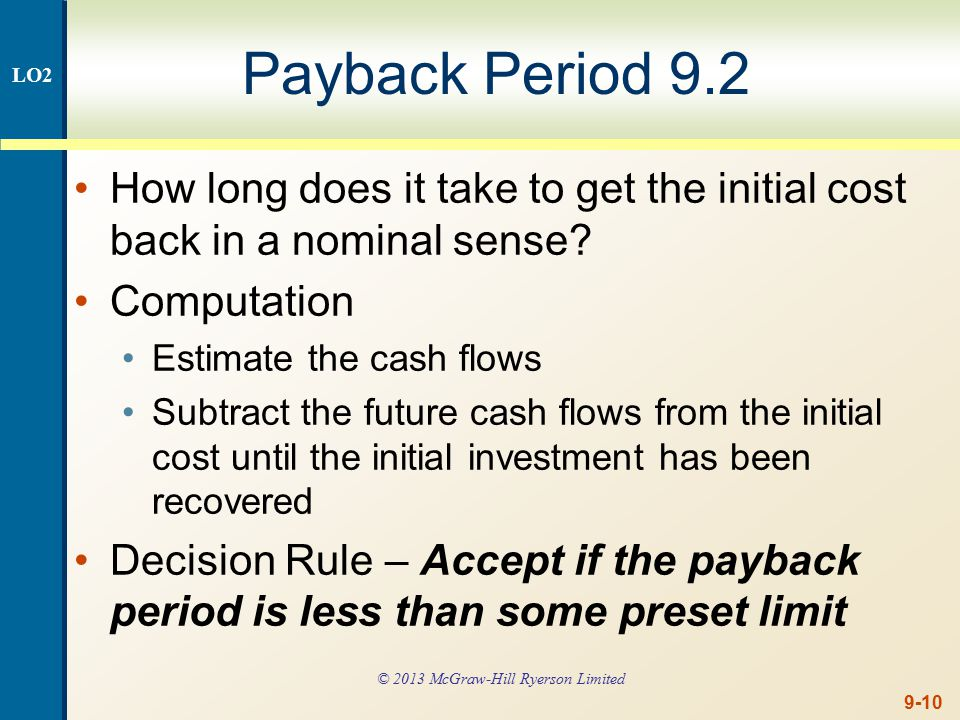 9-10 Payback Period 9.2 How long does it take to get the initial cost back in a nominal sense.
