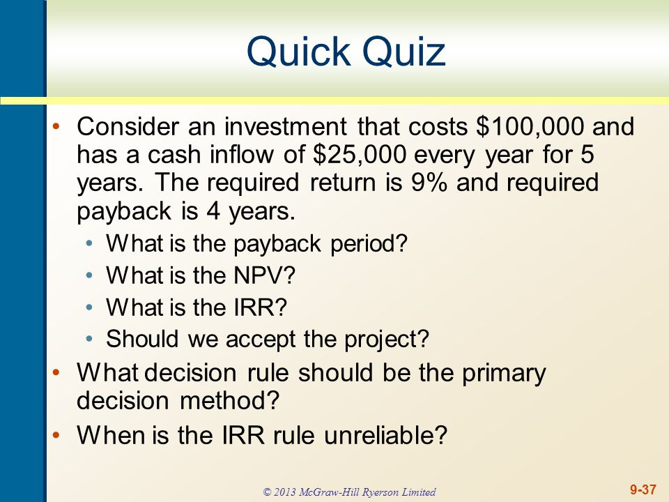 9-37 Quick Quiz Consider an investment that costs $100,000 and has a cash inflow of $25,000 every year for 5 years.