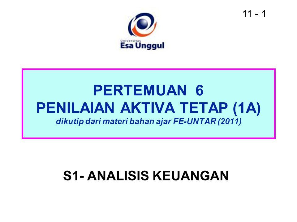 11 - 1 PERTEMUAN 6 PENILAIAN AKTIVA TETAP (1A) dikutip dari materi bahan ajar FE-UNTAR (2011) S1- ANALISIS KEUANGAN