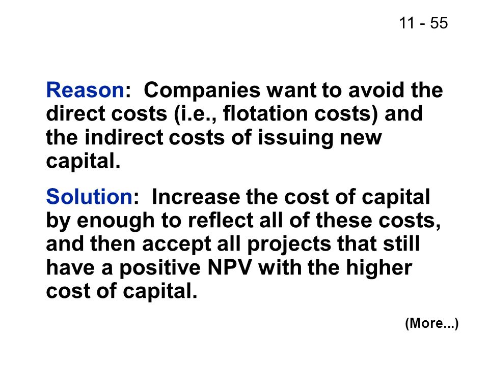 Reason: Companies want to avoid the direct costs (i.e., flotation costs) and the indirect costs of issuing new capital.