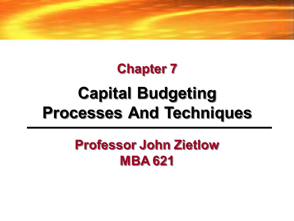 Chapter 7: Overview 7.1Capital Budgeting Decision Process 7.2A Capital Budgeting Problem 7.3Payback Analysis – The payback method – Pros and cons of payback – Discounted payback – Pros and cons of discounted payback 7.4Accounting-Based Methods – Accounting rate of return – Pros and cons of accounting rates of return 7.5Net Present Value – Net present value calculations – Pros and cons of NPV