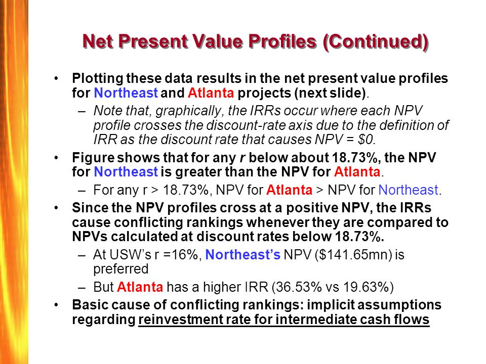 Net Present Value Profiles (Continued) Plotting these data results in the net present value profiles for Northeast and Atlanta projects (next slide).