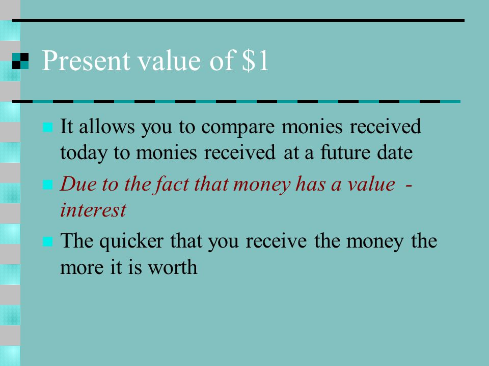 Present value of $1 It allows you to compare monies received today to monies received at a future date Due to the fact that money has a value - interest The quicker that you receive the money the more it is worth