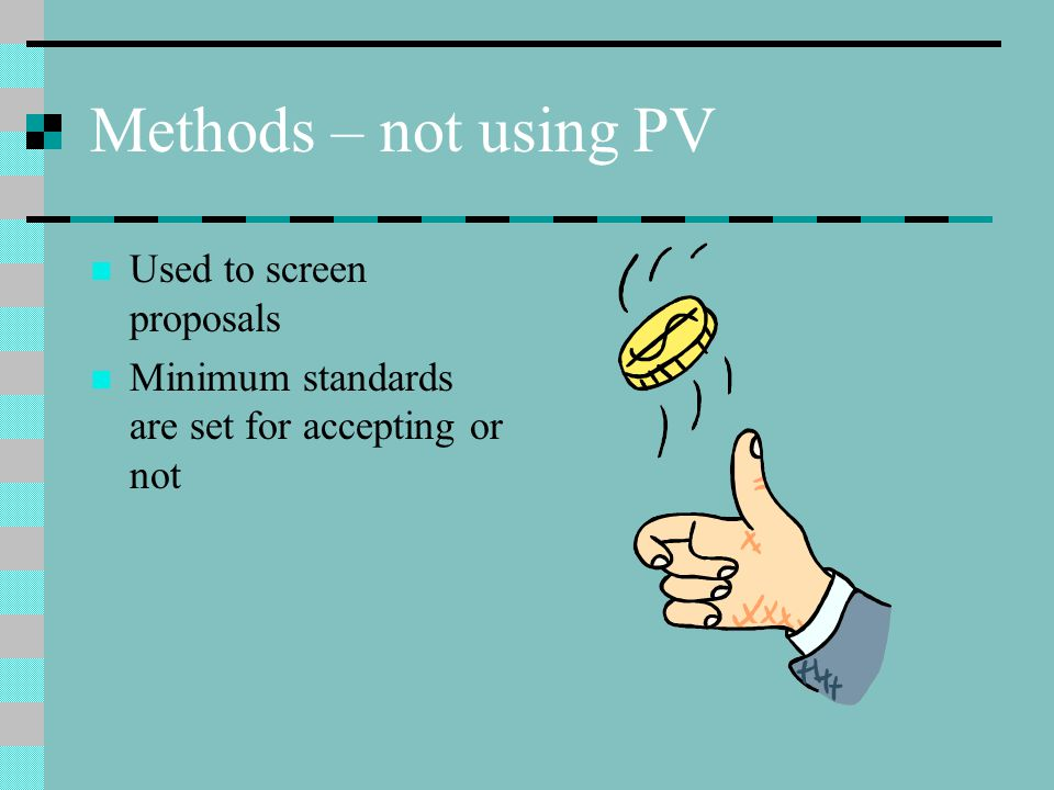 Methods – not using PV Used to screen proposals Minimum standards are set for accepting or not