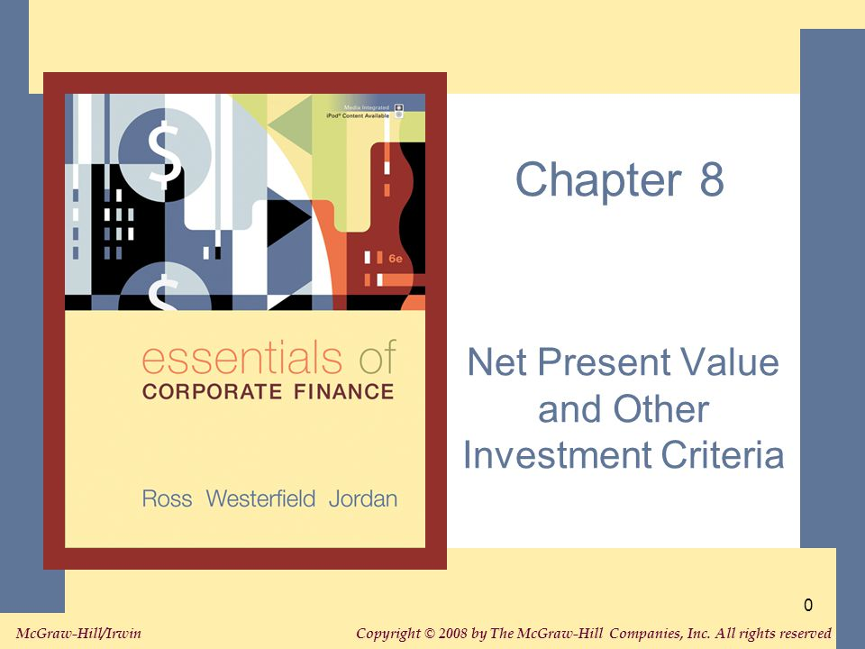 Copyright © 2008 by The McGraw-Hill Companies, Inc. All rights reserved. McGraw-Hill/Irwin 0 Chapter 8 Net Present Value and Other Investment Criteria