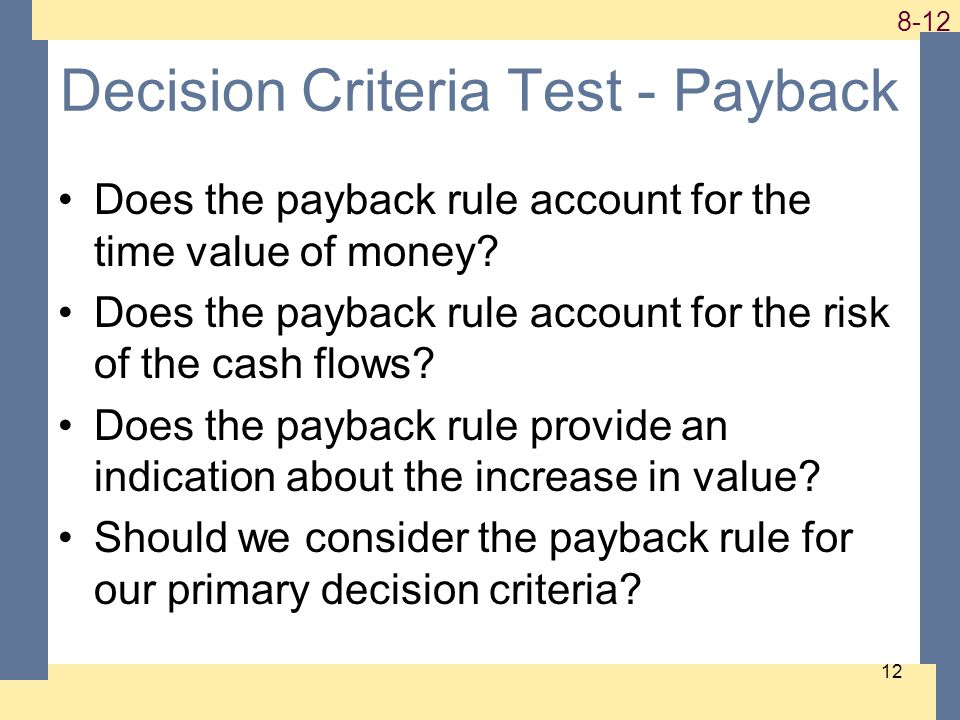 1-12 8-12 12 Decision Criteria Test - Payback Does the payback rule account for the time value of money? Does the payback rule account for the risk of