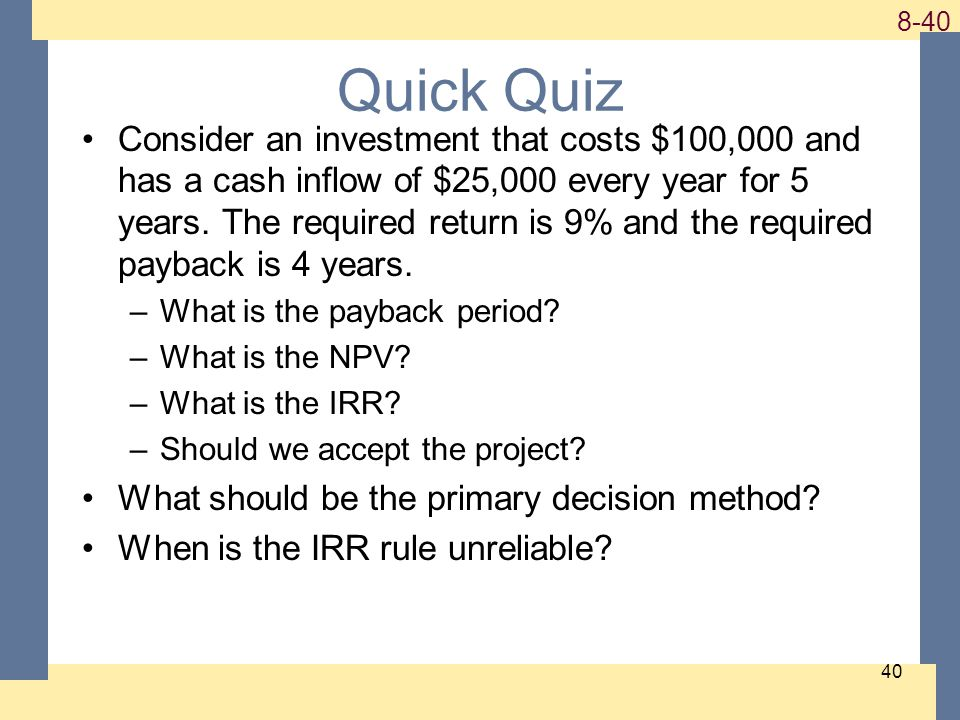 1-40 8-40 40 Quick Quiz Consider an investment that costs $100,000 and has a cash inflow of $25,000 every year for 5 years.