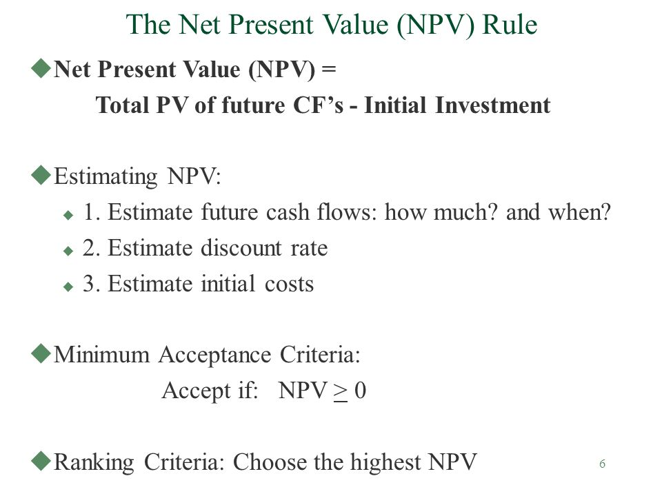 7 NPV - An Example uAssume you have the following information on Project X: Initial outlay -$1,100 Required return = 10% Annual cash revenues and expenses are as follows: Year Revenues Expenses 1 $1,000 $500 2 2,000 1,300 3 2,200 2,700 4 2,600 1,400 uDraw a time line and compute the NPV of project X.