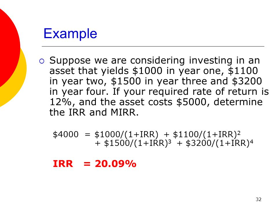 32  Suppose we are considering investing in an asset that yields $1000 in year one, $1100 in year two, $1500 in year three and $3200 in year four. If