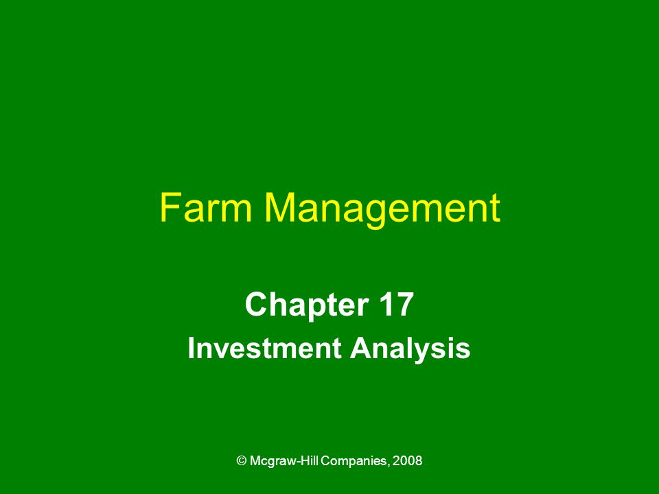 © Mcgraw-Hill Companies, 2008 Farm Management Chapter 17 Investment Analysis