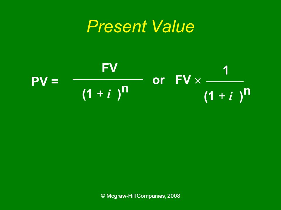 © Mcgraw-Hill Companies, 2008 Present Value PV = FV (1 + i ) n or FV  1 (1 + i ) n