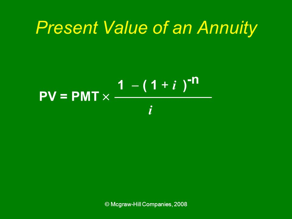 © Mcgraw-Hill Companies, 2008 Present Value of an Annuity PV = PMT  1  ( 1 + i ) -n i