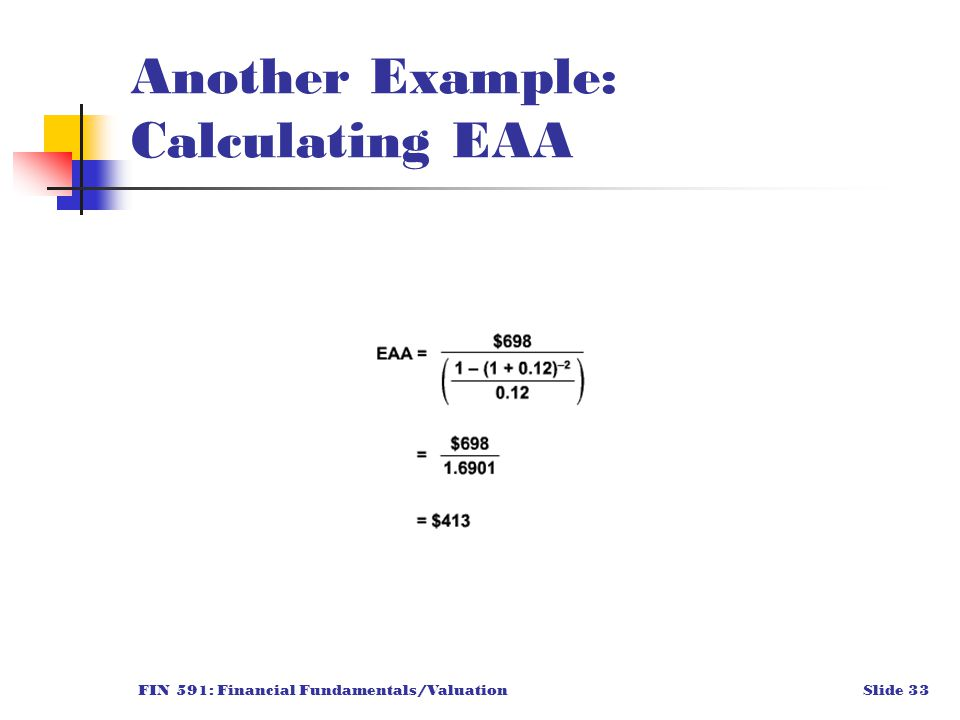FIN 591: Financial Fundamentals/ValuationSlide 33 Another Example: Calculating EAA