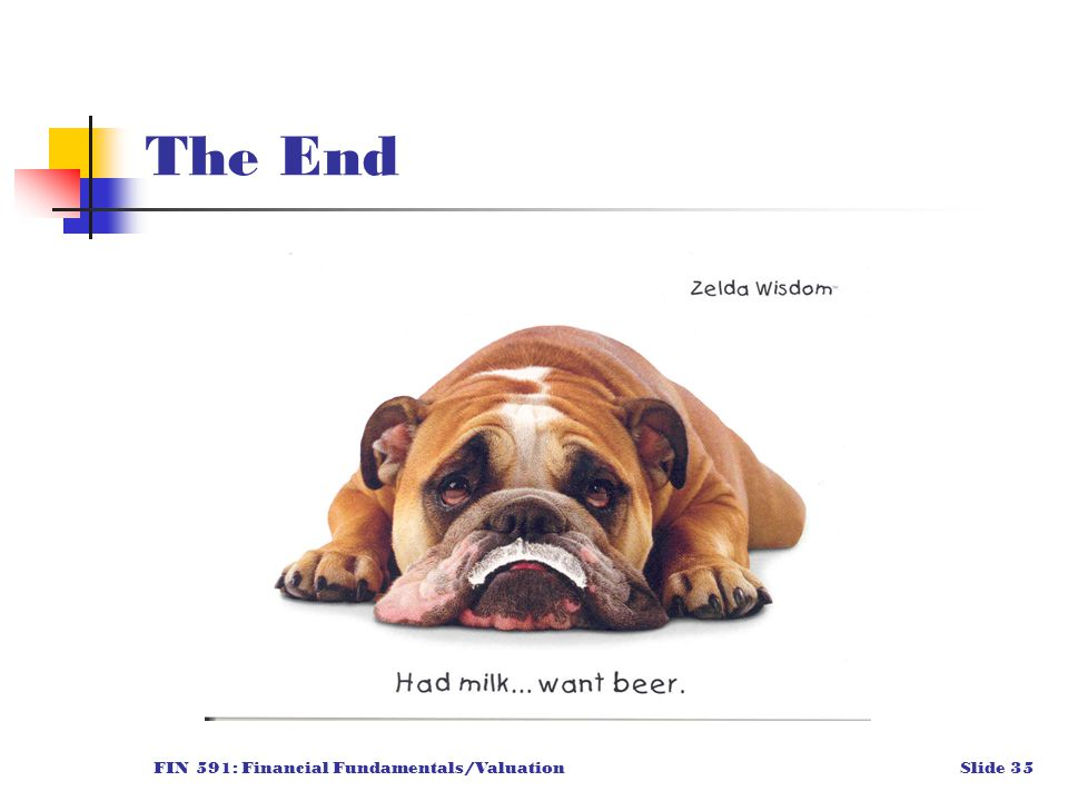FIN 591: Financial Fundamentals/ValuationSlide 35 The End