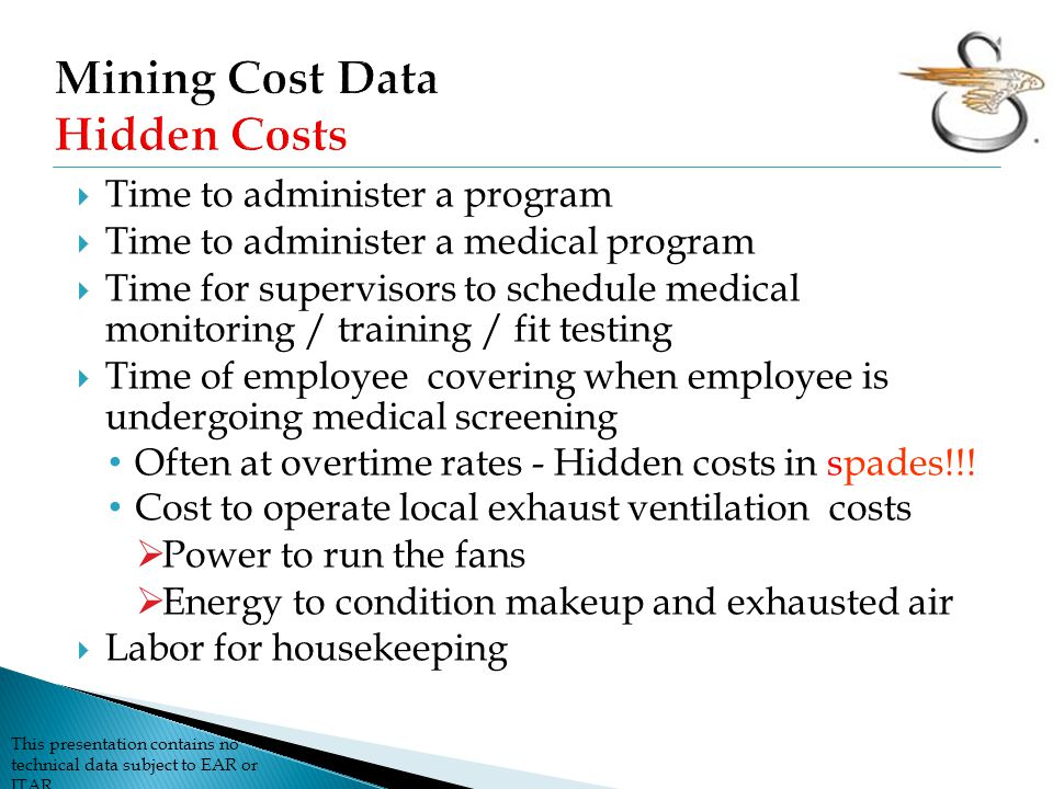 This presentation contains no technical data subject to EAR or ITAR  Time to administer a program  Time to administer a medical program  Time for supervisors to schedule medical monitoring / training / fit testing  Time of employee covering when employee is undergoing medical screening Often at overtime rates - Hidden costs in spades!!.