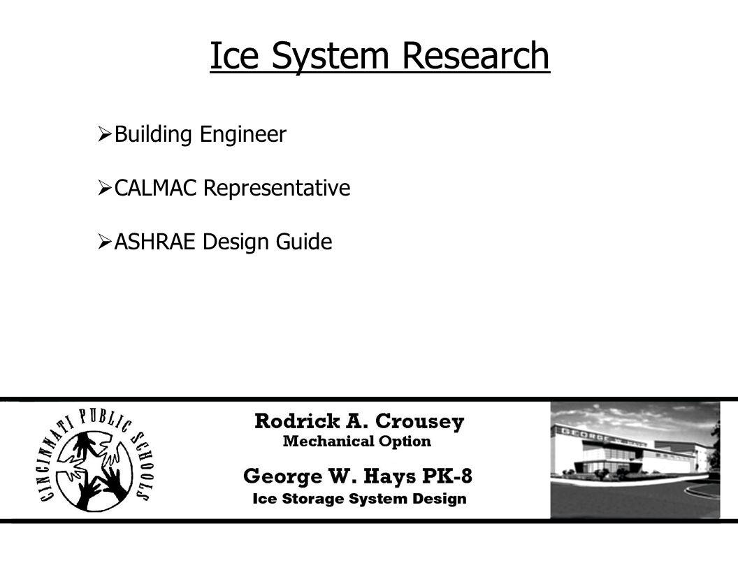 Ice System Research  Building Engineer  CALMAC Representative  ASHRAE Design Guide