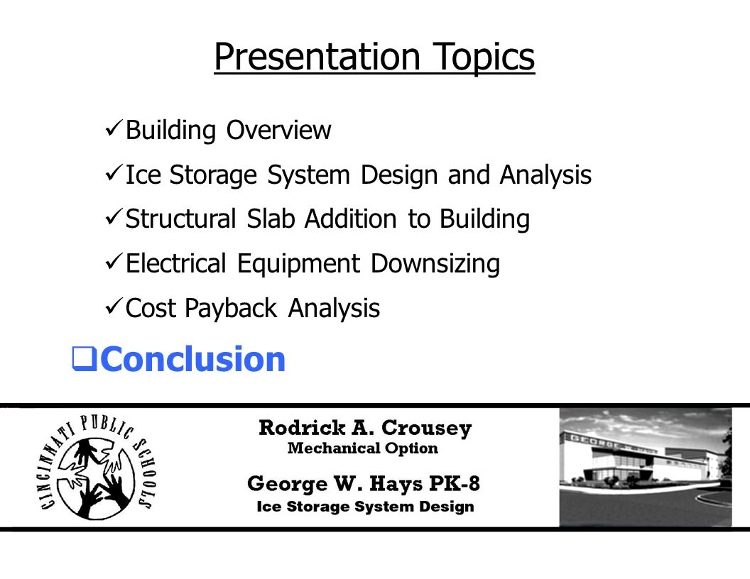 Presentation Topics Building Overview Ice Storage System Design and Analysis Structural Slab Addition to Building Electrical Equipment Downsizing Cost Payback Analysis  Conclusion