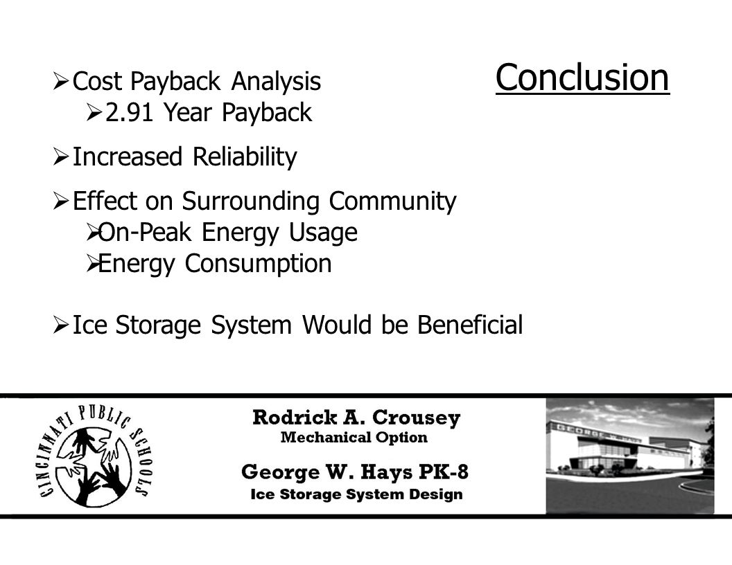 Conclusion  Cost Payback Analysis  2.91 Year Payback  Increased Reliability  Effect on Surrounding Community  On-Peak Energy Usage  Energy Consumption  Ice Storage System Would be Beneficial