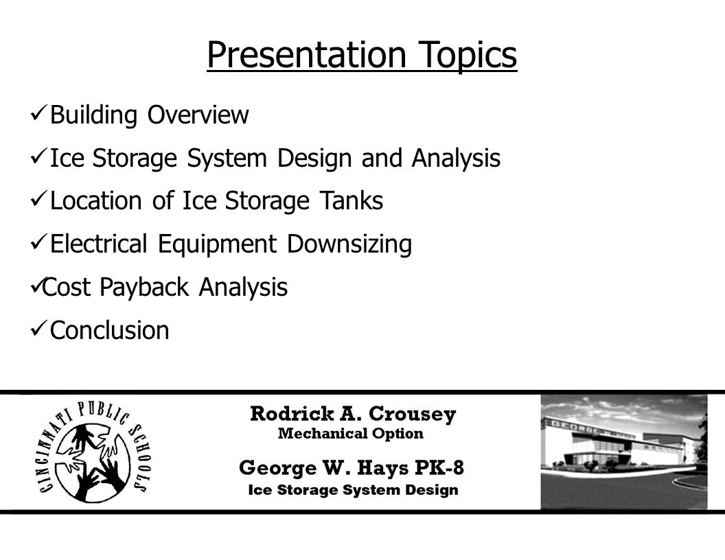 Presentation Topics Building Overview Ice Storage System Design and Analysis Location of Ice Storage Tanks Electrical Equipment Downsizing Cost Paybac