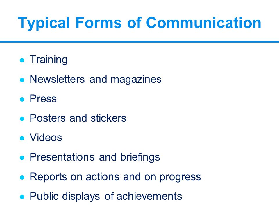 Typical Forms of Communication l Training l Newsletters and magazines l Press l Posters and stickers l Videos l Presentations and briefings l Reports