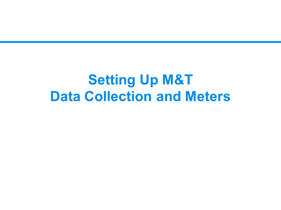 Setting Up M&T Data Collection and Meters