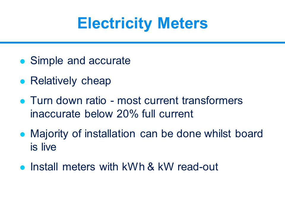 l Simple and accurate l Relatively cheap l Turn down ratio - most current transformers inaccurate below 20% full current l Majority of installation ca