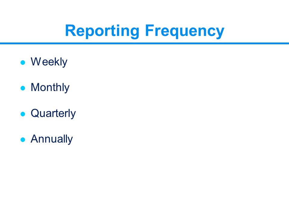 Reporting Frequency l Weekly l Monthly l Quarterly l Annually