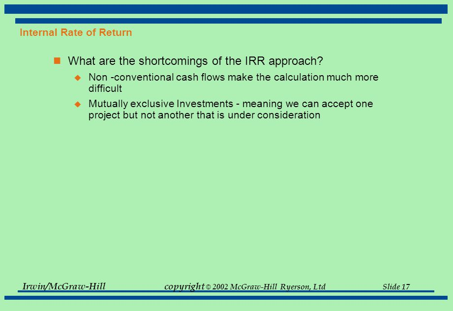Irwin/McGraw-Hillcopyright © 2002 McGraw-Hill Ryerson, Ltd Slide 17 Internal Rate of Return What are the shortcomings of the IRR approach.
