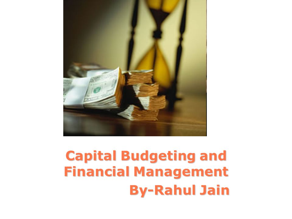 Capital Budgeting and Financial Management By-Rahul Jain By-Rahul Jain