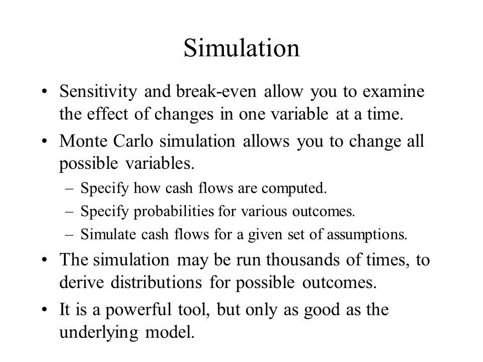 Simulation Sensitivity and break-even allow you to examine the effect of changes in one variable at a time.