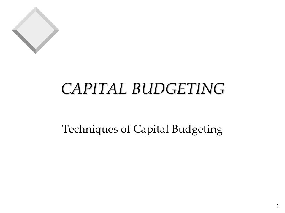 1 CAPITAL BUDGETING Techniques of Capital Budgeting