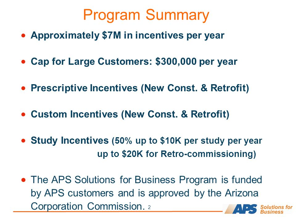2 Program Summary  Approximately $7M in incentives per year  Cap for Large Customers: $300,000 per year  Prescriptive Incentives (New Const. & Retr