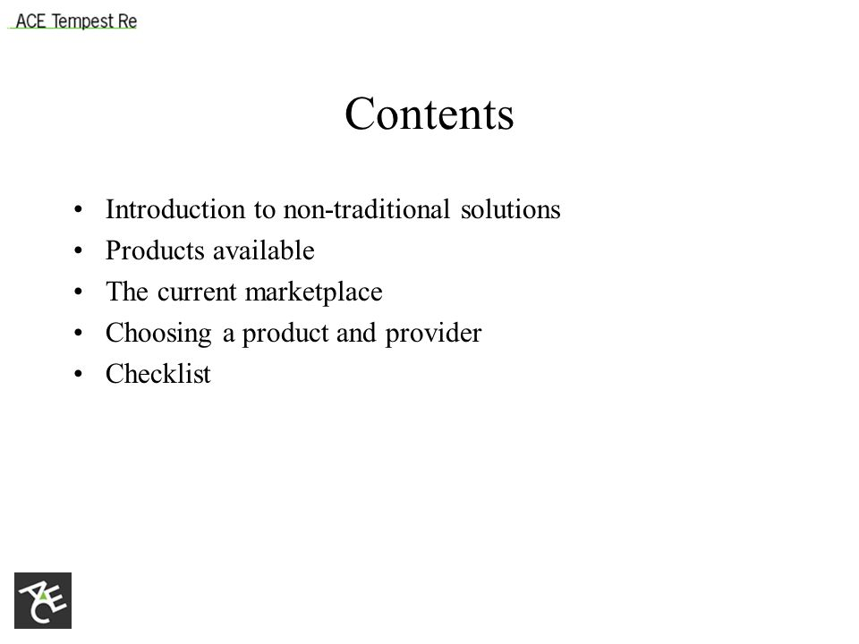 Contents Introduction to non-traditional solutions Products available The current marketplace Choosing a product and provider Checklist