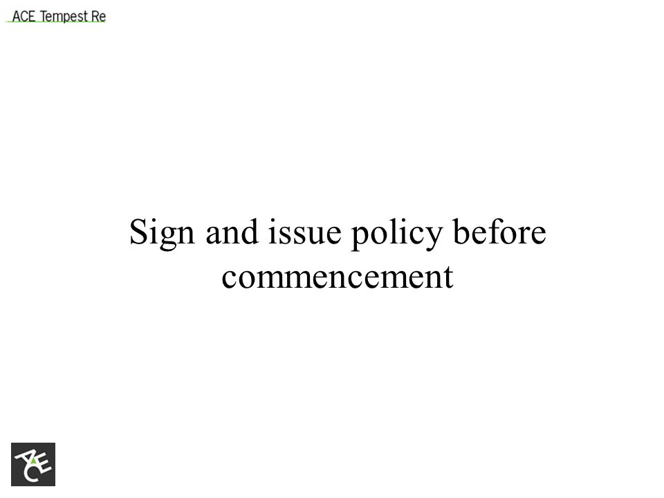 Sign and issue policy before commencement