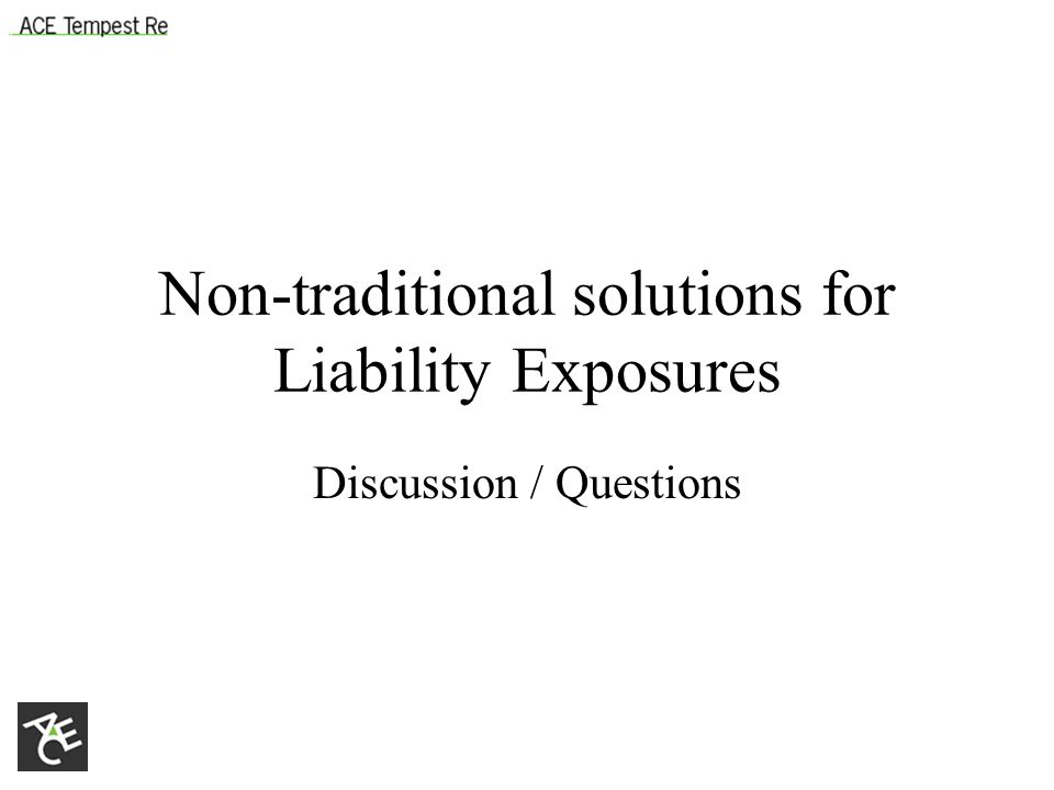 Non-traditional solutions for Liability Exposures Discussion / Questions