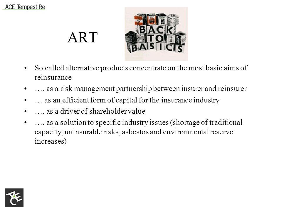 ART So called alternative products concentrate on the most basic aims of reinsurance ….