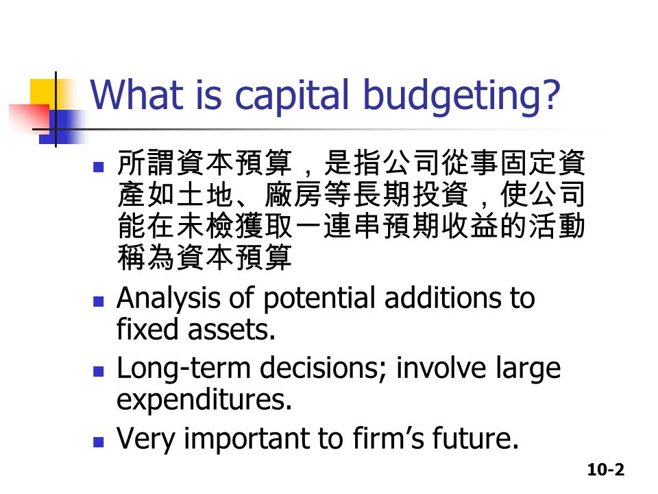 10-2 What is capital budgeting.